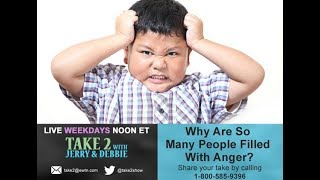 Take 2 with Jerry & Debbie - 11/20/17- Why are we angry?