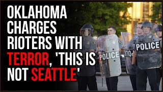 OKC District Attorney Says This Is NOT SEATTLE, Gives Rioters TERROR Charges