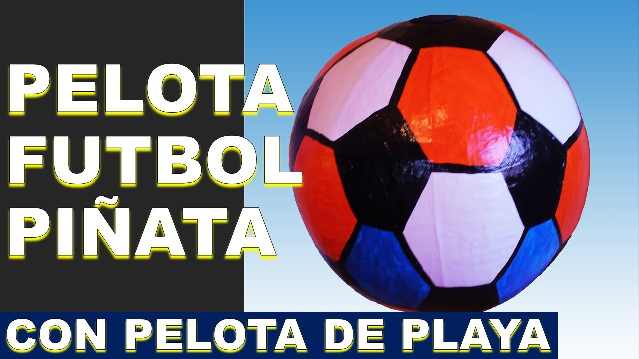 PELOTA FUTBOL PINATA / FOOTBALL PINATA - YouTube