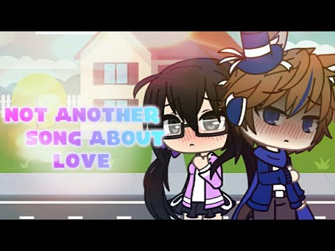 Gacha Life | Not another song about love | ft. My GenderBend |