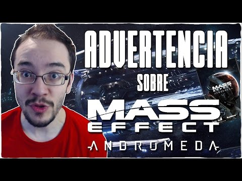 Advertencia sobre MASS EFFECT ANDROMEDA