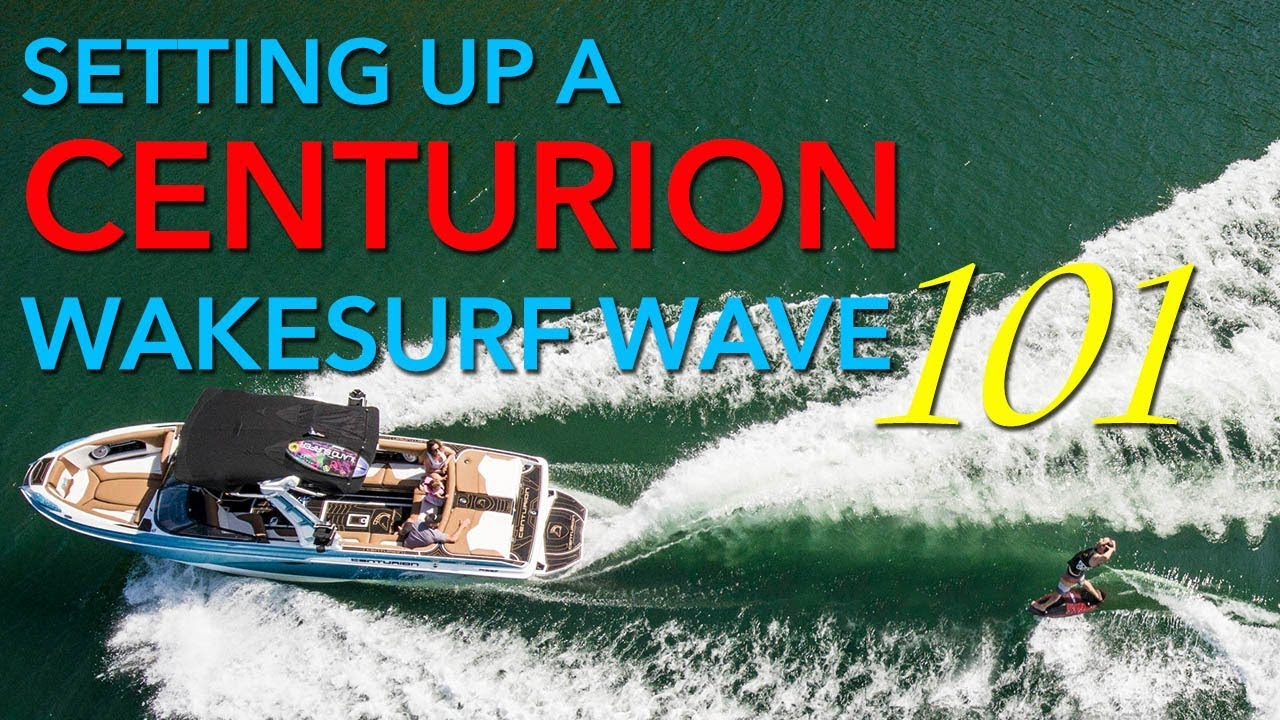 HOW TO Set up a Wakesurf Wave on Your Centurion Boat | Centurion and