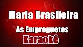 maria brasileira as empreguetes karaok