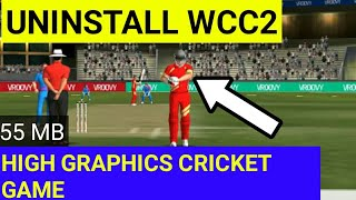 Uninstall WCC2 !! Best High Graphics Cricket Game For Android !!!