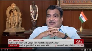 To The Point with Nitin Jairam Gadkari, Union Minister, Road Transport and Highways & MSME