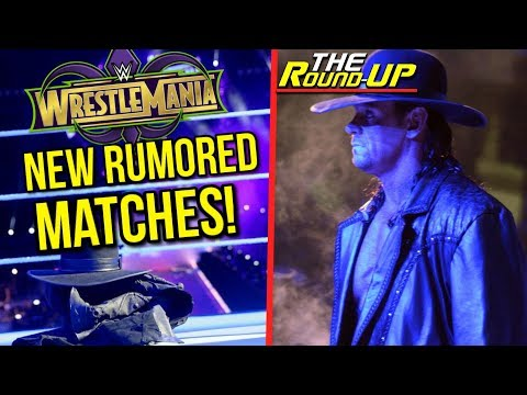 NEW RUMORED WRESTLEMANIA 34 MATCHES, Undertaker Asked About RETURN! - The Round Up 256!