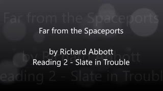 Far from the Spaceports Reading 2 - Slate in Trouble