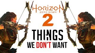 Horizon Zero Dawn 2: 10 Things We DON'T Want