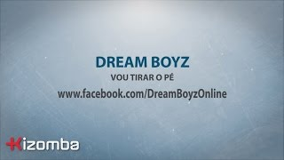 Dream Boyz - Vou Tirar o Pé [Lyric]