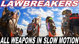 LAWBREAKERS - ALL WEAPONS IN SLOW MOTION