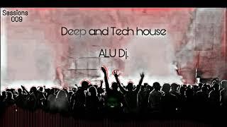 Deep And Tech house ALU DJ Set #9   Comercial house, Drop dance, Bass house   Random set 009