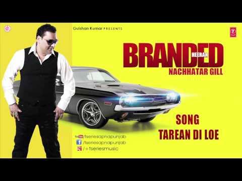 TAREYAN DI LOYE NACHHATAR GILL FULL SONG | BRANDED HEERAN
