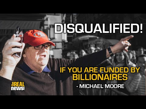 Michael Moore: It's Disqualifying to be Funded by Billionaires