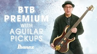 Ibanez BTB PREMIUM and Aguilar Pickups with Dave Boonshoft