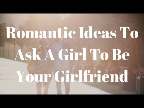 9 Romantic Ideas To Ask A Girl To Be Your Girlfriend