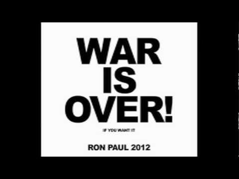 WAR IS OVER! IF YOU WANT IT...VOTE FOR RON PAUL!!!!!