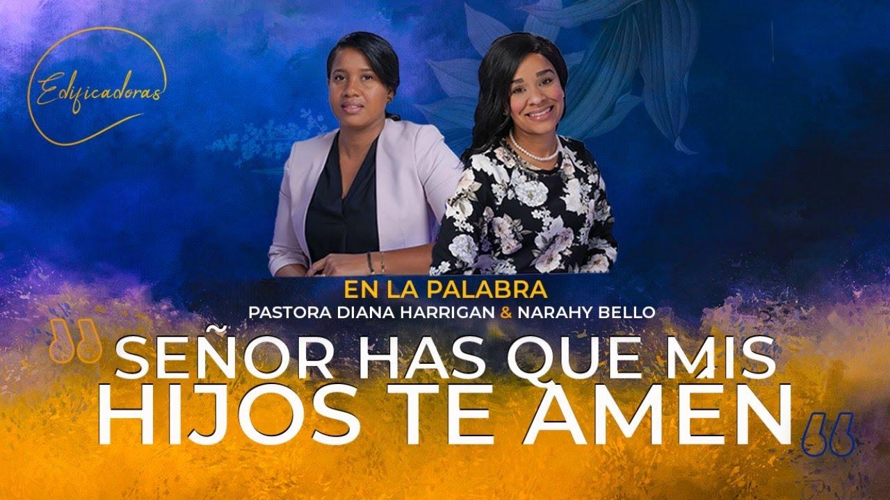 EDIFICADORAS  Señor hasta que mis hijos te amen  Pastora Diana Harrigan & Naharai bello