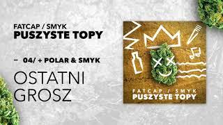 04 FatCap & Smyk ft. Polar  - Ostatni Grosz (oficjalny odsluch)