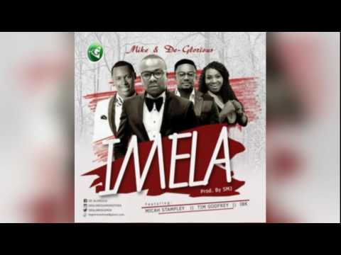 Mike x DeGlorious Ft. Mica Stampley x Tim Godfrey x IBK – Imela