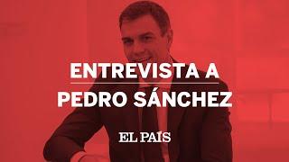 Entrevista a PEDRO SÁNCHEZ en EL PAÍS