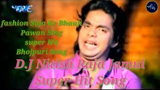 Fashion_Saja_Ke_Bhauji D.J Nitish Raja Jamui Music_Production 6204115607.mp3