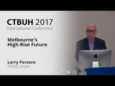 "CTBUH 2017 Australia Conference - Larry Parsons ""Melbourne's High-Rise Future"""
