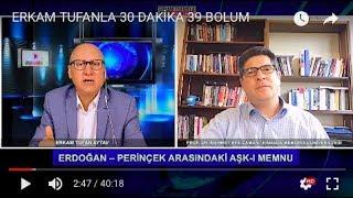 ERDOĞAN-PERİNÇEK ARASINDAKİ AŞK-I MEMNU - PROF. DR. MEHMET EFE ÇAMAN- 31.10.2017