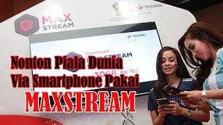 Nonton Piala Dunia Via Smartphone Pakai MaxStream