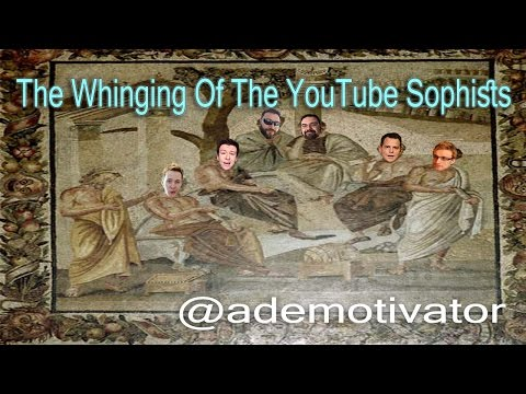 The Whinging Of The YouTube Sophists