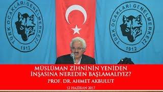 Gambar cover Müslüman Zihninin Yeniden İnşasına Nereden Başlamalıyız? - Prof. Dr. Ahmet AKBULUT