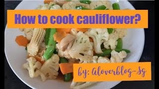 How to Cook Tнe Cauliflower with Oyster Sauce
