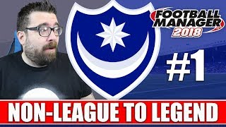 Non-League to Legend FM18   PORTSMOUTH   Part 1   NEW CLUB   Football Manager 2018