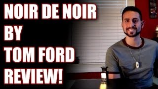 Noir de Noir by Tom Ford Fragrance / Cologne Review
