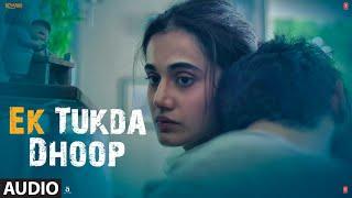 Ek Tukda Dhoop Audio | THAPPAD | Taapsee Pannu | Raghav Chaitanya | Anurag  Saikia