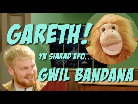 Gareth! yn siarad efo Gwilym Bandana