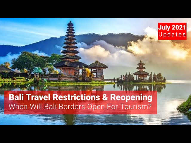 Bali Travel Restrictions - Reopening For Tourism – Can I Travel To Bali? - Indonesia July 2021