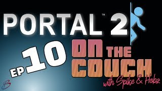 Portal 2 - Episode 10 | On the Couch (with Spike & Hobz)