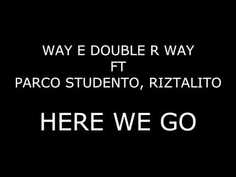 WAY E DOUBLE R WAY Ft PARCO STUDENTO, RIZTALITO - HERE WE GO