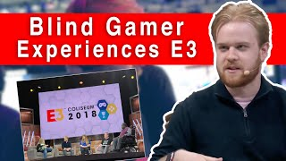 Blind Gamer Experiences E3 2018 - Accessibility in Gaming