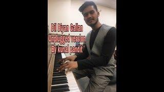 Dil Diyan Gallan : By KUNAL PANDIT || Original video || must watch||