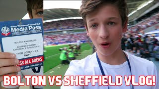 BOLTON VS SHEFFIELD UTD VLOG!!! VIP ALL AREA ACCESS!