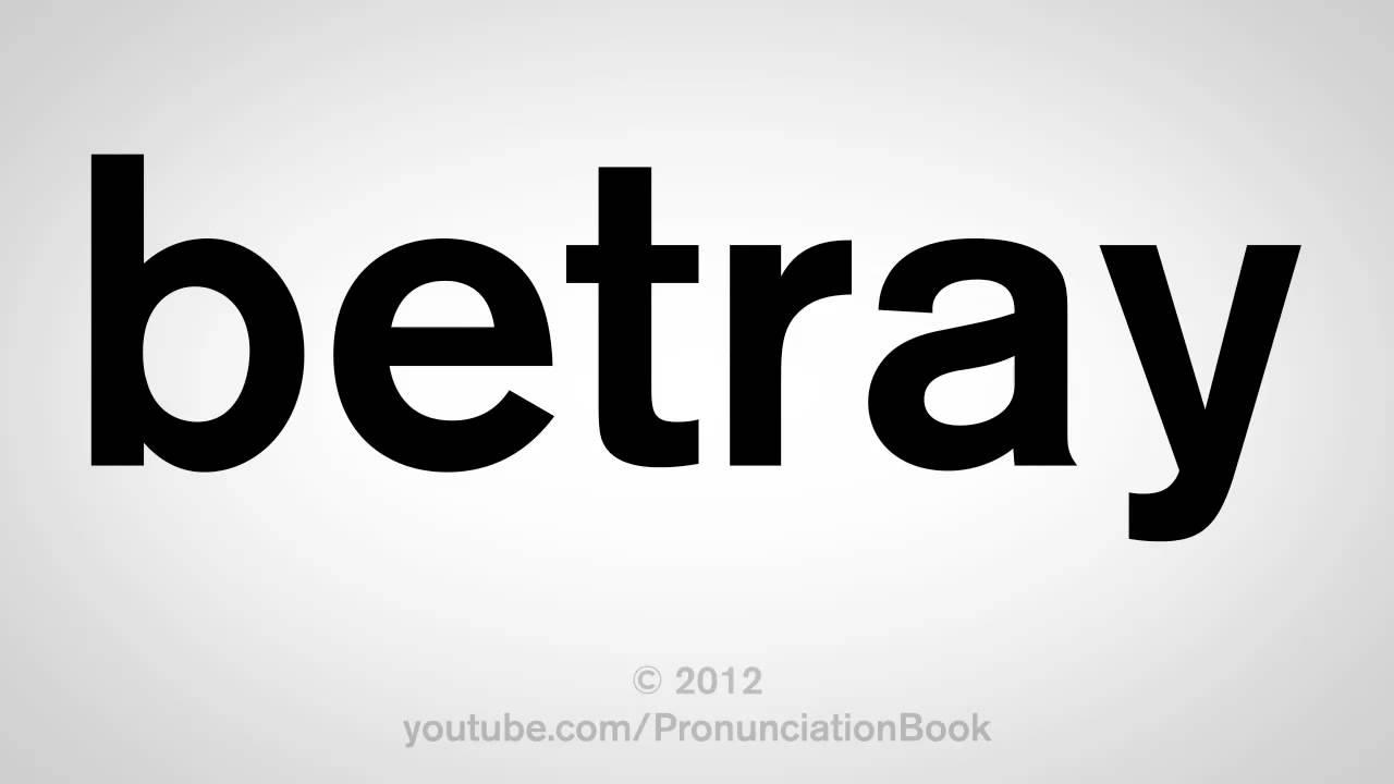 How To Pronounce Betray Youtube