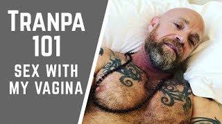 Tranpa 101.  SEX WITH MY VAGINA