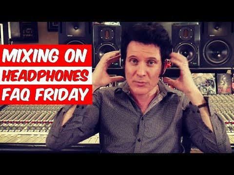 Mixing on headphones (FAQ Friday) - Warren Huart: Produce Like A Pro