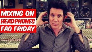 Video Mixing on headphones (FAQ Friday) - Warren Huart: Produce Like A Pro download MP3, 3GP, MP4, WEBM, AVI, FLV Agustus 2018