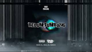 Rino'R - BELUM TUMBANG (Ft. Real'B x Kidox) [ AUDIO ]