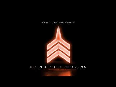 Vertical Worship - Open Up The Heavens (Audio)