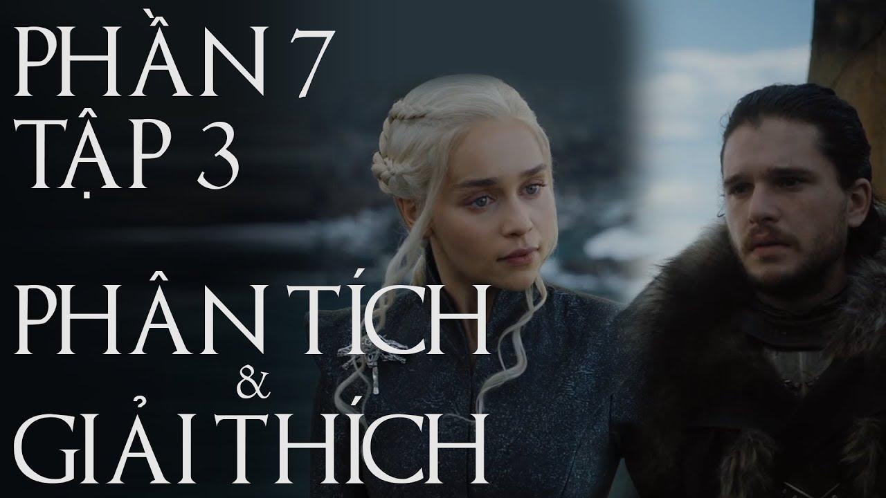 Game of Thrones – PHẦN 7 TẬP 3 [GIẢI THÍCH]