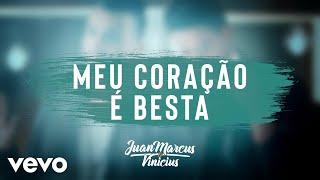 Juan Marcus & Vinicius - Meu Coração É Besta (Audio)