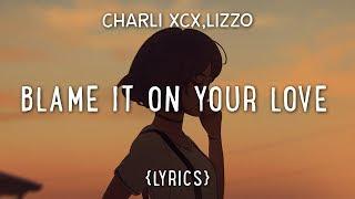 Charli XCX ft. Lizzo – Blame It On Your Love (Lyrics)
